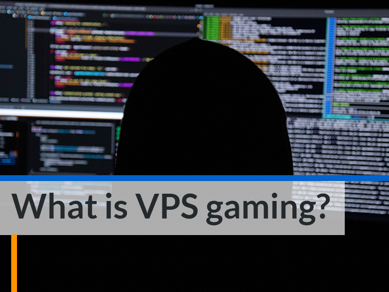 What is VPS gaming?