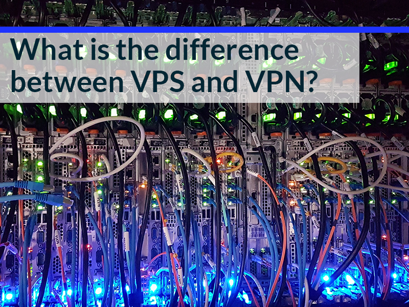 What is the difference between VPS and VPN?